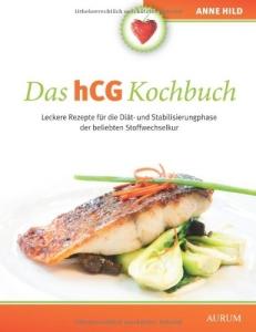 Das Original Kochbuch zur HCG-Diät von Anne Hild