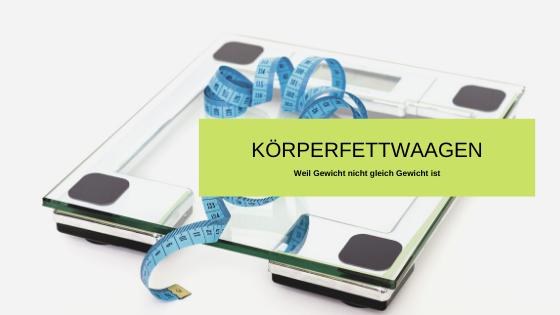 Körperfettwaagen – Weil Gewicht nicht gleich Gewicht ist